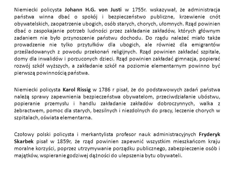 Niemiecki policysta Johann H.G. von Justi w 1755r. wskazywał, że administracja państwa winna dbać o spokój i bezpieczeństwo publiczne, krzewienie cnót