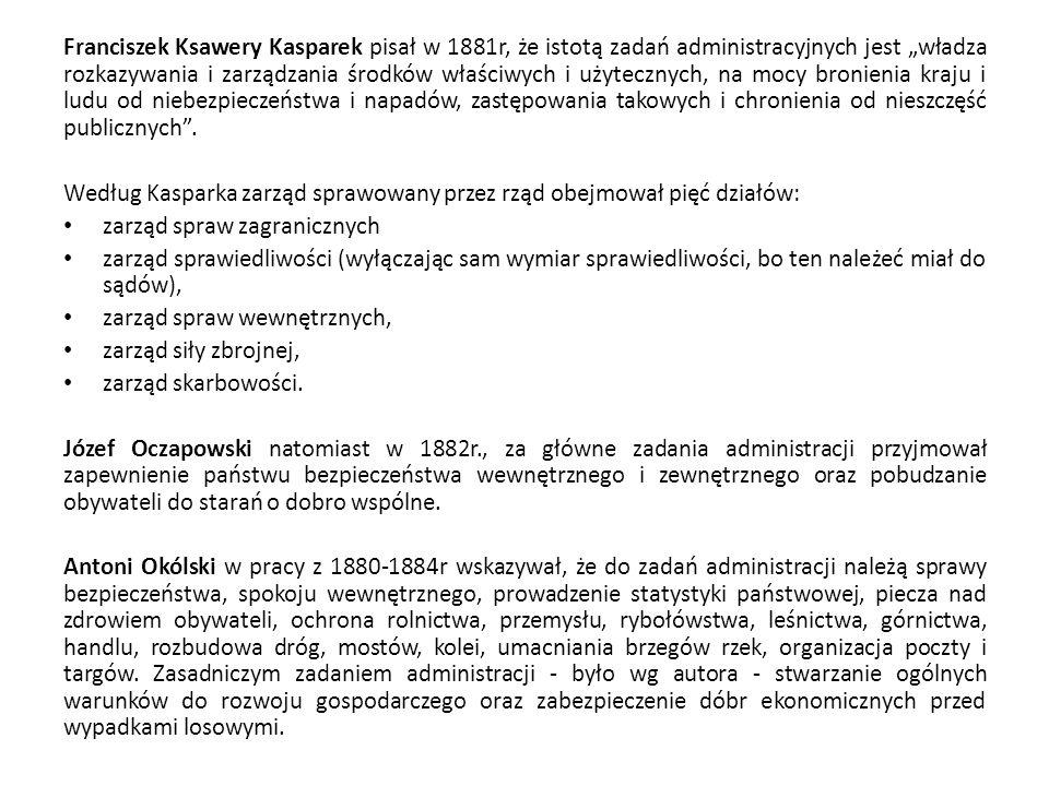 """Franciszek Ksawery Kasparek pisał w 1881r, że istotą zadań administracyjnych jest """"władza rozkazywania i zarządzania środków właściwych i użytecznych,"""