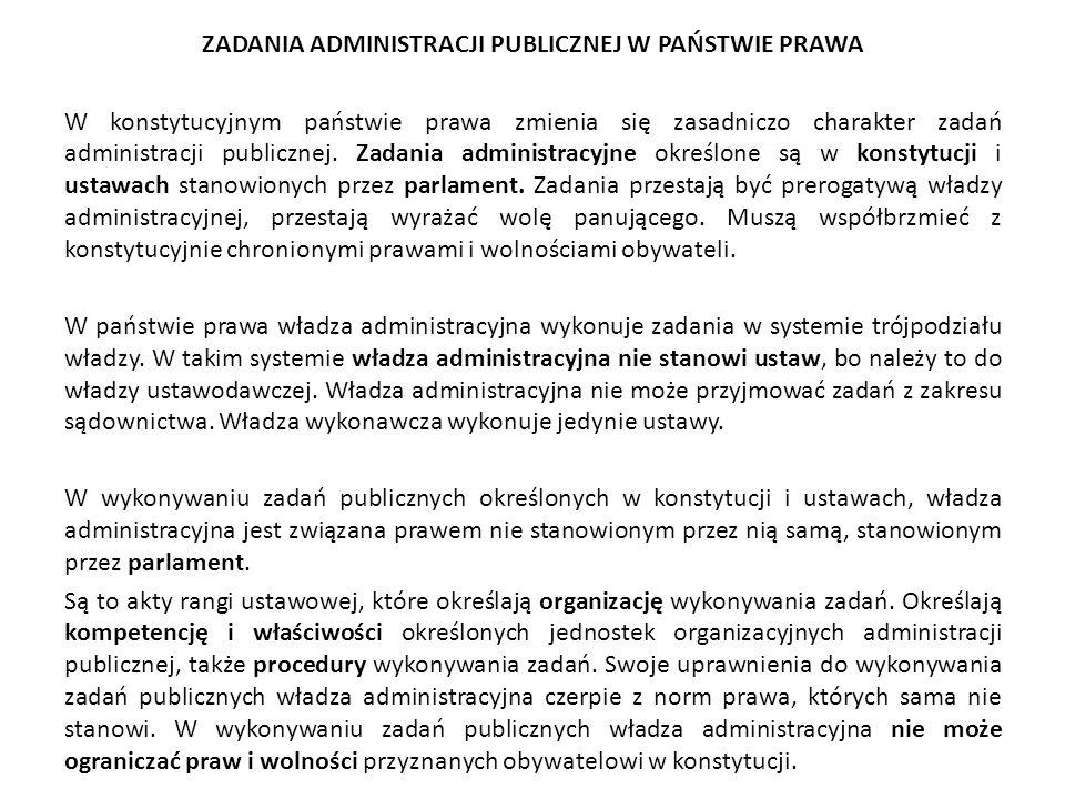 ZADANIA ADMINISTRACJI PUBLICZNEJ W PAŃSTWIE PRAWA W konstytucyjnym państwie prawa zmienia się zasadniczo charakter zadań administracji publicznej. Zad