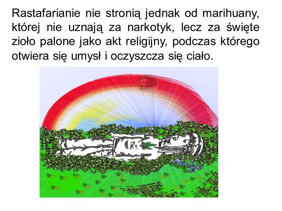 Rastafarianie nie stronią jednak od marihuany, której nie uznają za narkotyk, lecz za święte zioło palone jako akt religijny, podczas którego otwiera się umysł i oczyszcza się ciało.
