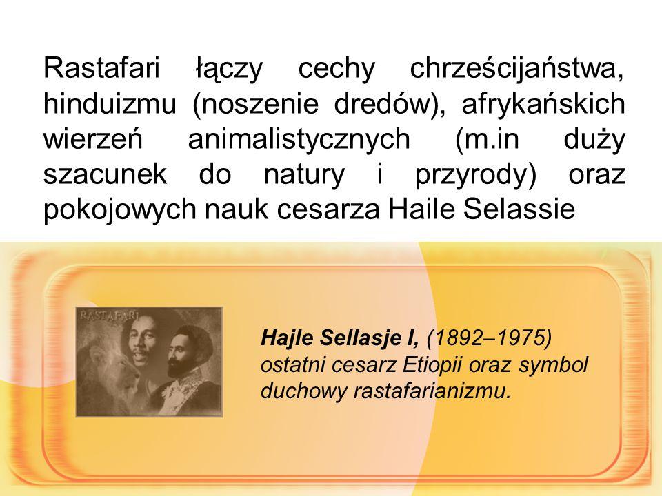 Rastafari łączy cechy chrześcijaństwa, hinduizmu (noszenie dredów), afrykańskich wierzeń animalistycznych (m.in duży szacunek do natury i przyrody) oraz pokojowych nauk cesarza Haile Selassie Hajle Sellasje I, (1892–1975) ostatni cesarz Etiopii oraz symbol duchowy rastafarianizmu.