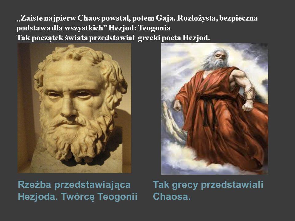 """,,Zaiste najpierw Chaos powstał, potem Gaja. Rozłożysta, bezpieczna podstawa dla wszystkich"""" Hezjod: Teogonia Tak początek świata przedstawiał grecki"""