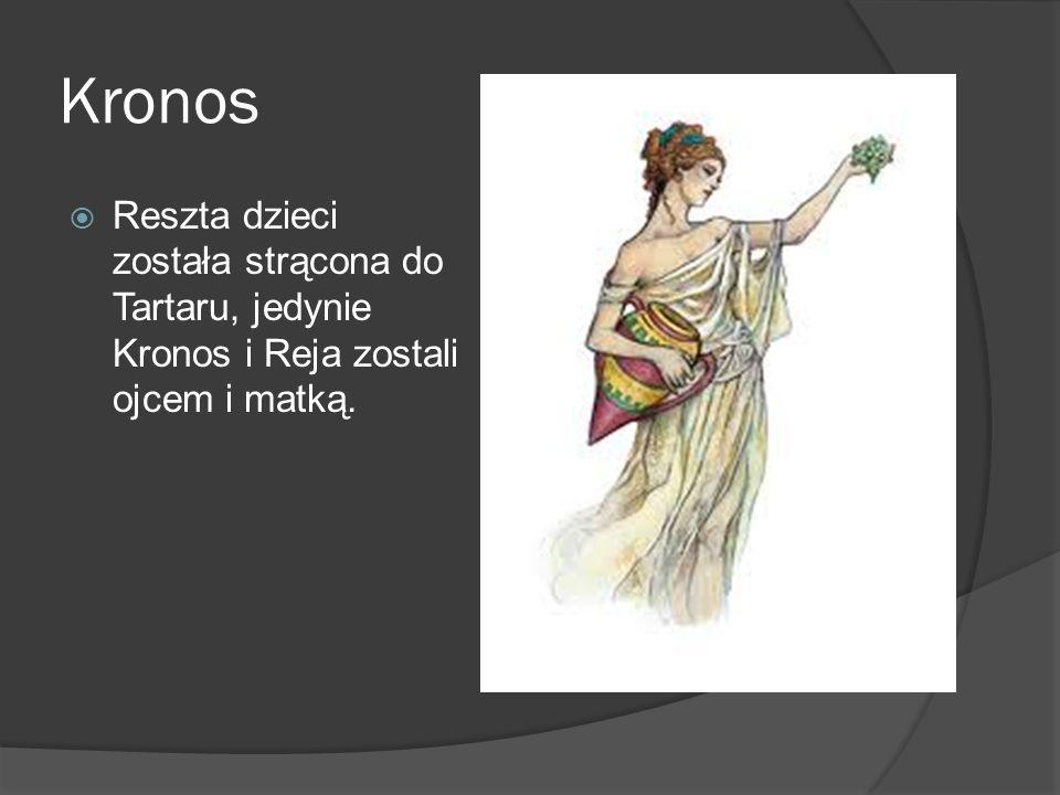Kronos  Reszta dzieci została strącona do Tartaru, jedynie Kronos i Reja zostali ojcem i matką.