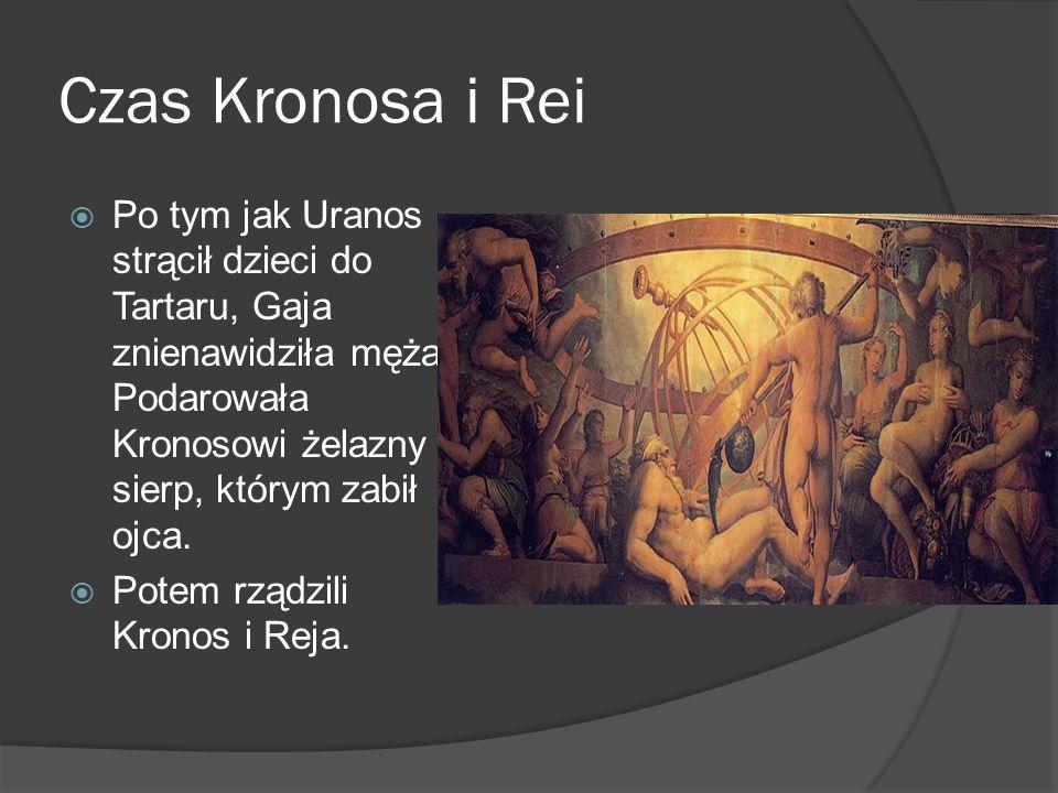 Czas Kronosa i Rei  Po tym jak Uranos strącił dzieci do Tartaru, Gaja znienawidziła męża. Podarowała Kronosowi żelazny sierp, którym zabił ojca.  Po