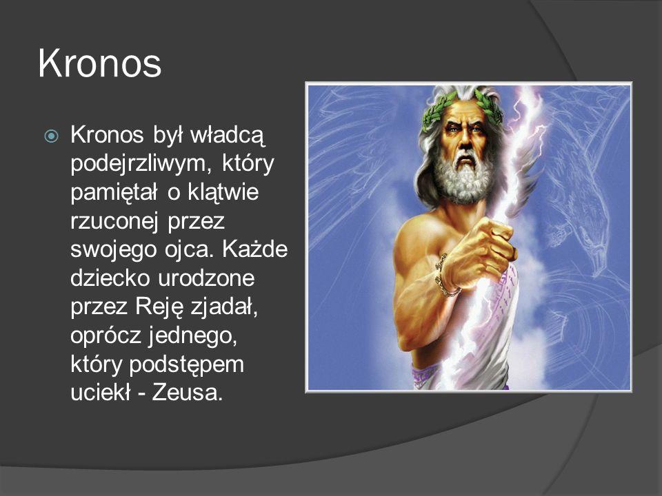 Kronos  Kronos był władcą podejrzliwym, który pamiętał o klątwie rzuconej przez swojego ojca. Każde dziecko urodzone przez Reję zjadał, oprócz jedneg