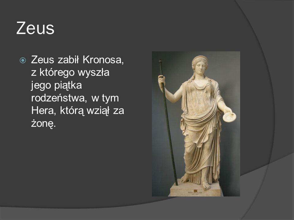 Zeus  Zeus zabił Kronosa, z którego wyszła jego piątka rodzeństwa, w tym Hera, którą wziął za żonę.