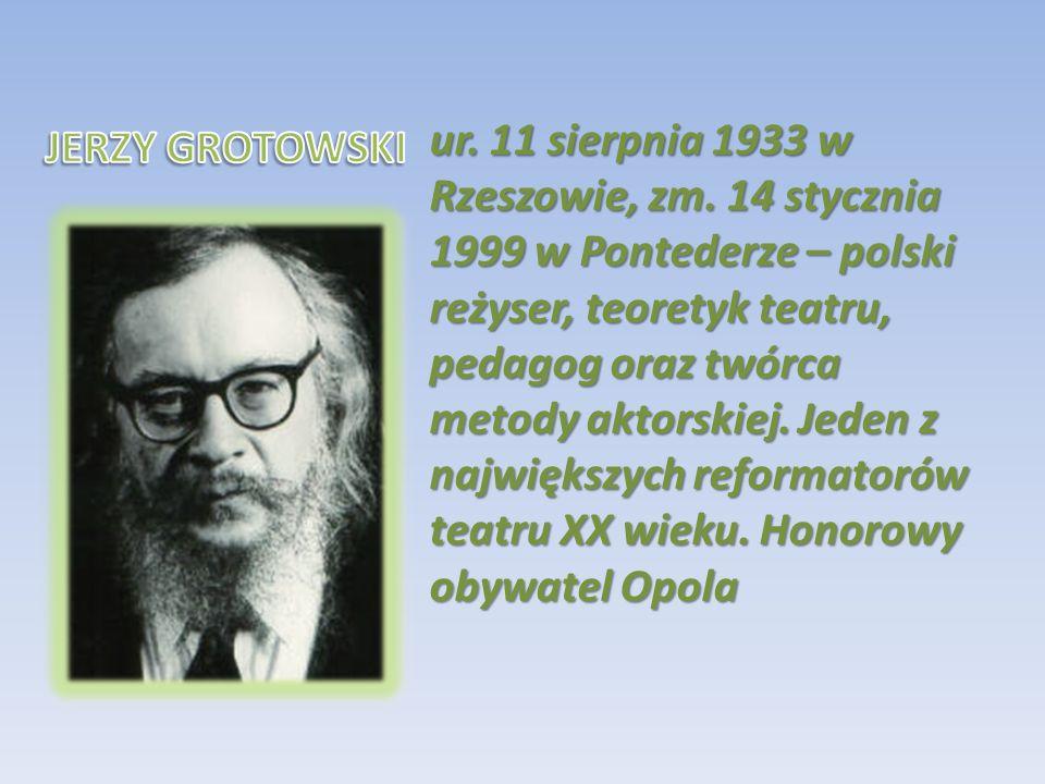 ur. 11 sierpnia 1933 w Rzeszowie, zm. 14 stycznia 1999 w Pontederze – polski reżyser, teoretyk teatru, pedagog oraz twórca metody aktorskiej. Jeden z