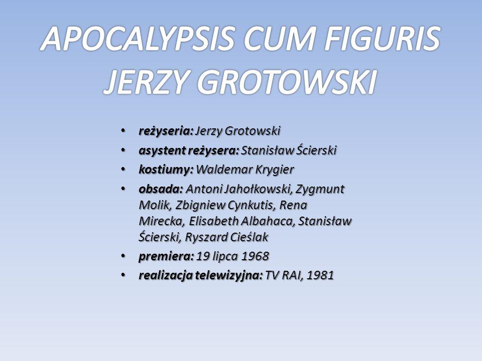 reżyseria: Jerzy Grotowski reżyseria: Jerzy Grotowski asystent reżysera: Stanisław Ścierski asystent reżysera: Stanisław Ścierski kostiumy: Waldemar K