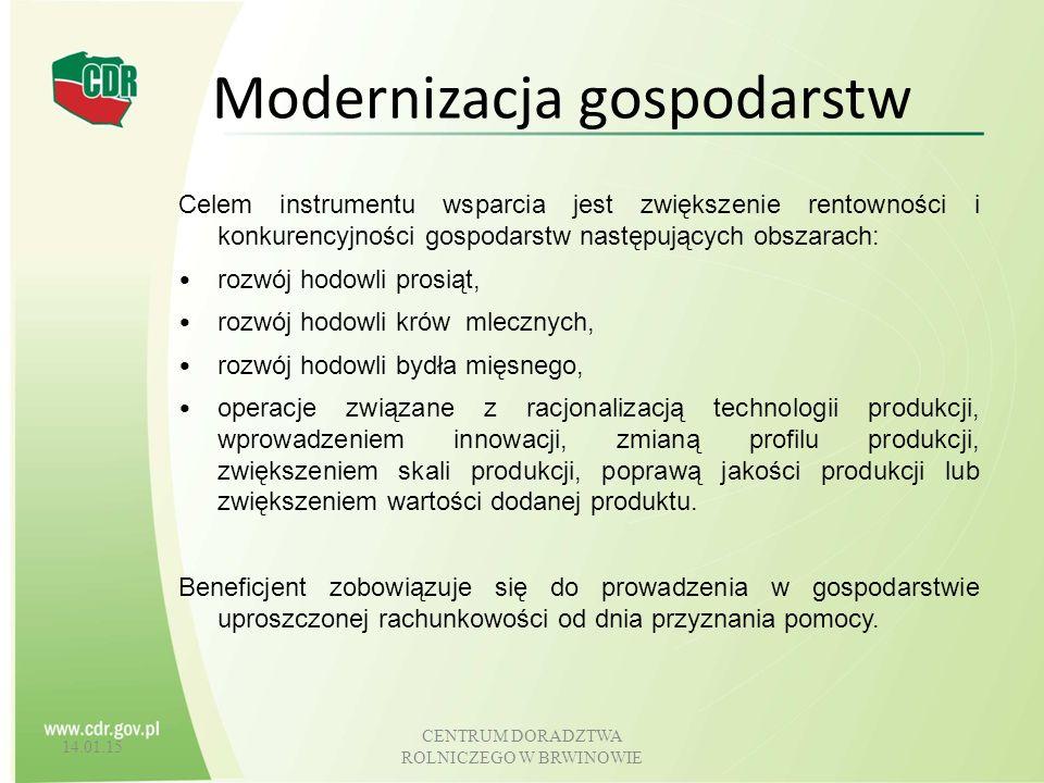 14.01.15 CENTRUM DORADZTWA ROLNICZEGO W BRWINOWIE Modernizacja gospodarstw Celem instrumentu wsparcia jest zwiększenie rentowności i konkurencyjności