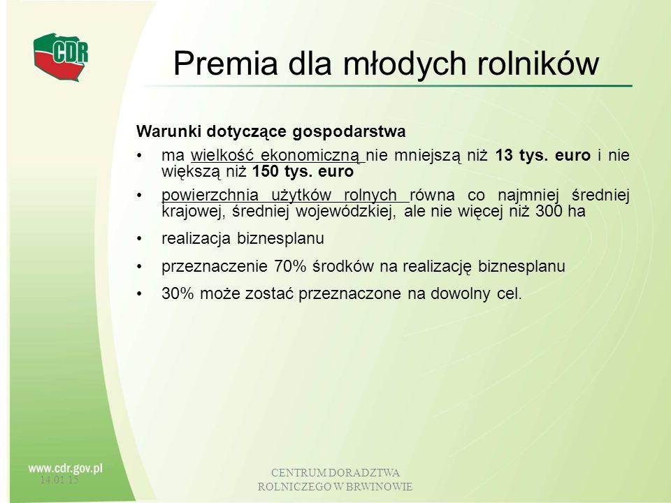 14.01.15 CENTRUM DORADZTWA ROLNICZEGO W BRWINOWIE Premia dla młodych rolników Warunki dotyczące gospodarstwa ma wielkość ekonomiczną nie mniejszą niż