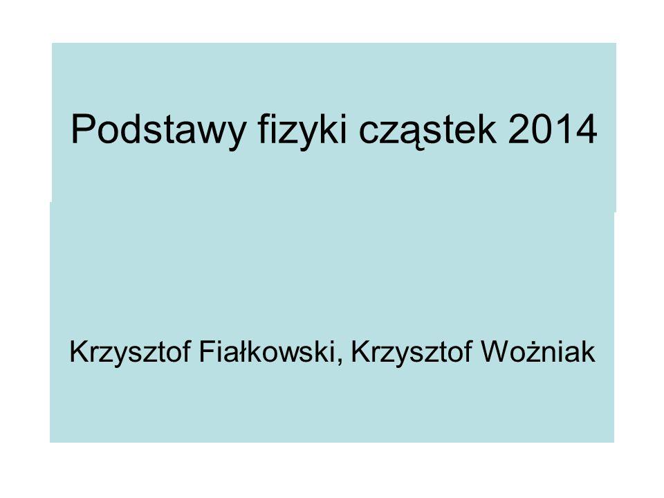 Podstawy fizyki cząstek 2014 Krzysztof Fiałkowski, Krzysztof Wożniak