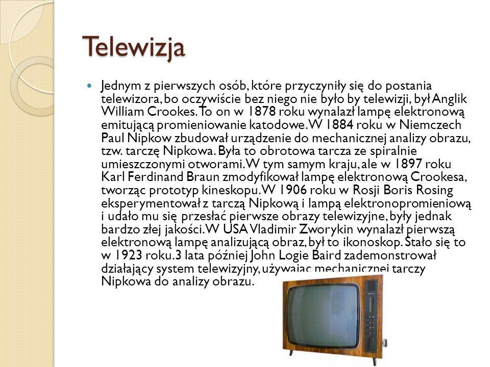 Telewizja Jednym z pierwszych osób, które przyczyniły się do postania telewizora, bo oczywiście bez niego nie było by telewizji, był Anglik William Crookes.