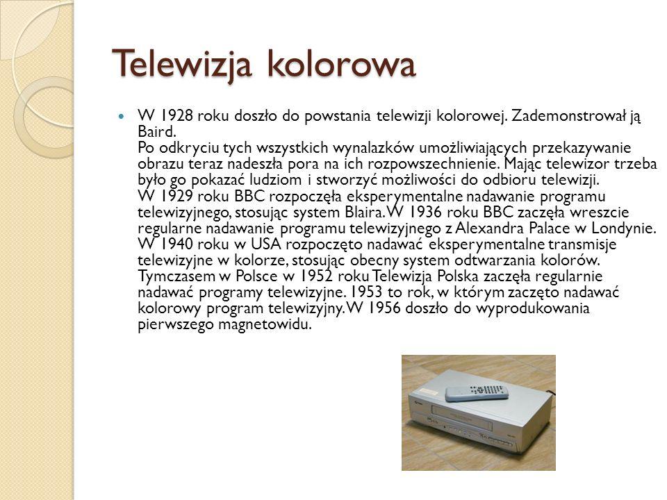 Telewizja kolorowa W 1928 roku doszło do powstania telewizji kolorowej.