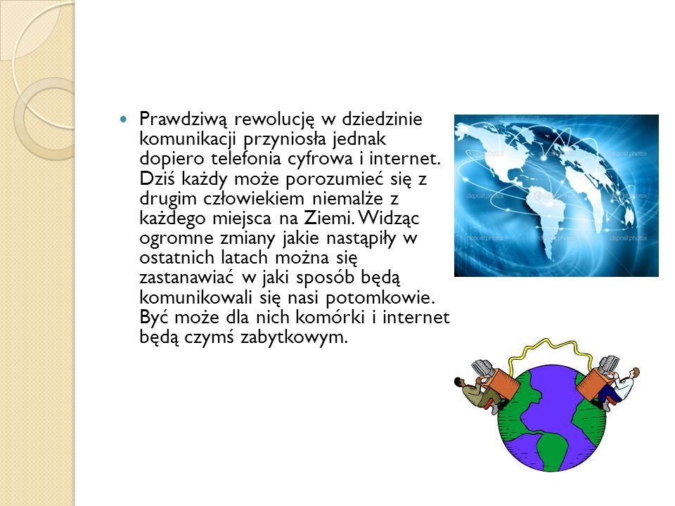 Prawdziwą rewolucję w dziedzinie komunikacji przyniosła jednak dopiero telefonia cyfrowa i internet.