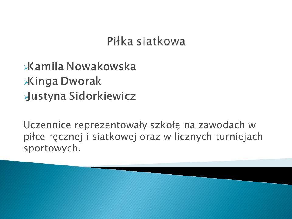  Kamila Nowakowska  Kinga Dworak  Justyna Sidorkiewicz Uczennice reprezentowały szkołę na zawodach w piłce ręcznej i siatkowej oraz w licznych turn