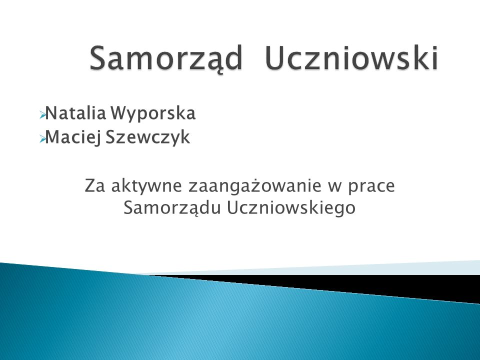  Natalia Wyporska  Maciej Szewczyk Za aktywne zaangażowanie w prace Samorządu Uczniowskiego