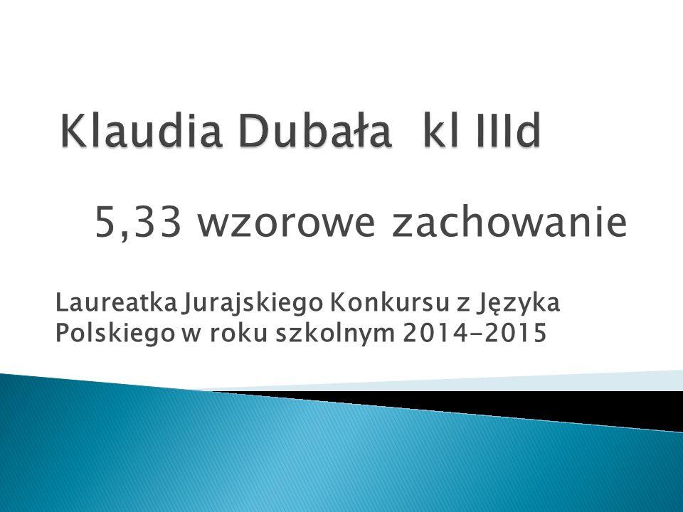 5,33 wzorowe zachowanie Laureatka Jurajskiego Konkursu z Języka Polskiego w roku szkolnym 2014-2015