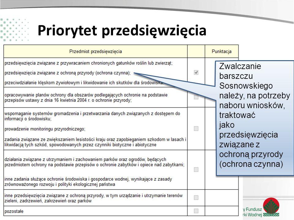 Zainwestujmy razem w środowisko Priorytet przedsięwzięcia Zwalczanie barszczu Sosnowskiego należy, na potrzeby naboru wniosków, traktować jako przedsi