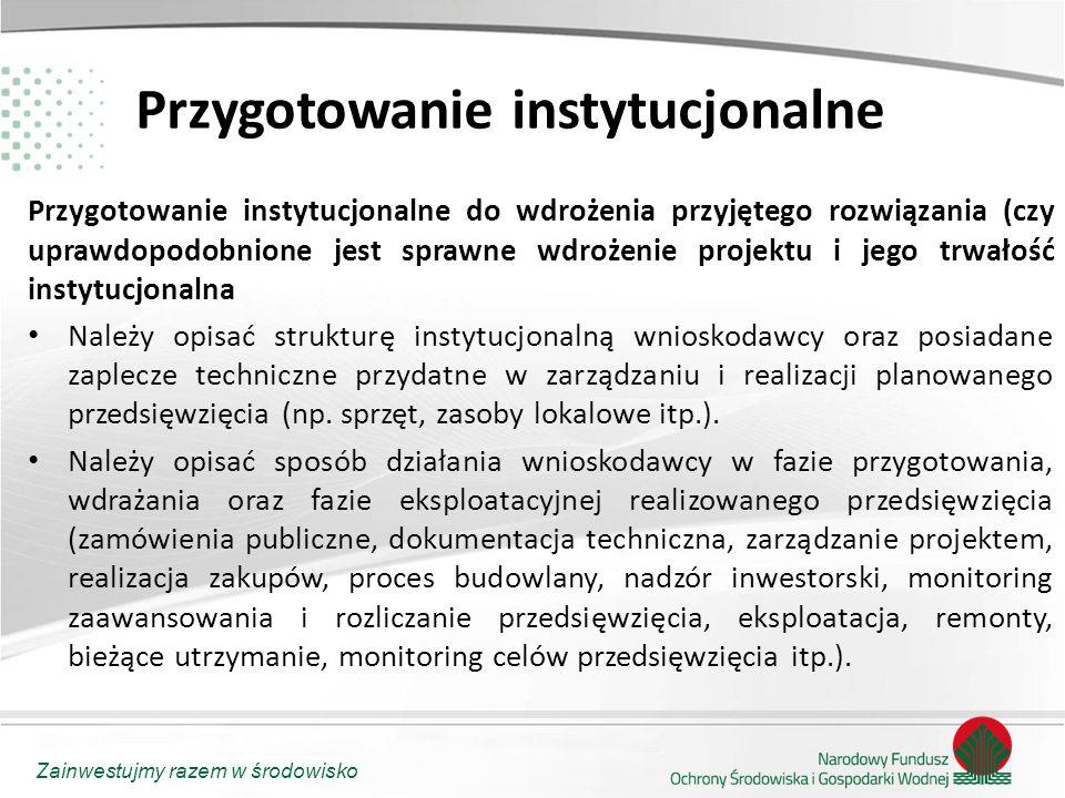 Zainwestujmy razem w środowisko Przygotowanie instytucjonalne Przygotowanie instytucjonalne do wdrożenia przyjętego rozwiązania (czy uprawdopodobnione