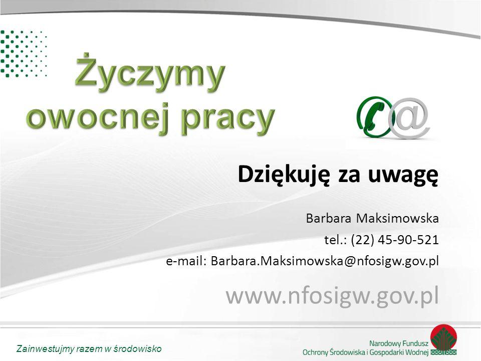 Zainwestujmy razem w środowisko Dziękuję za uwagę Barbara Maksimowska tel.: (22) 45-90-521 e-mail: Barbara.Maksimowska@nfosigw.gov.pl www.nfosigw.gov.