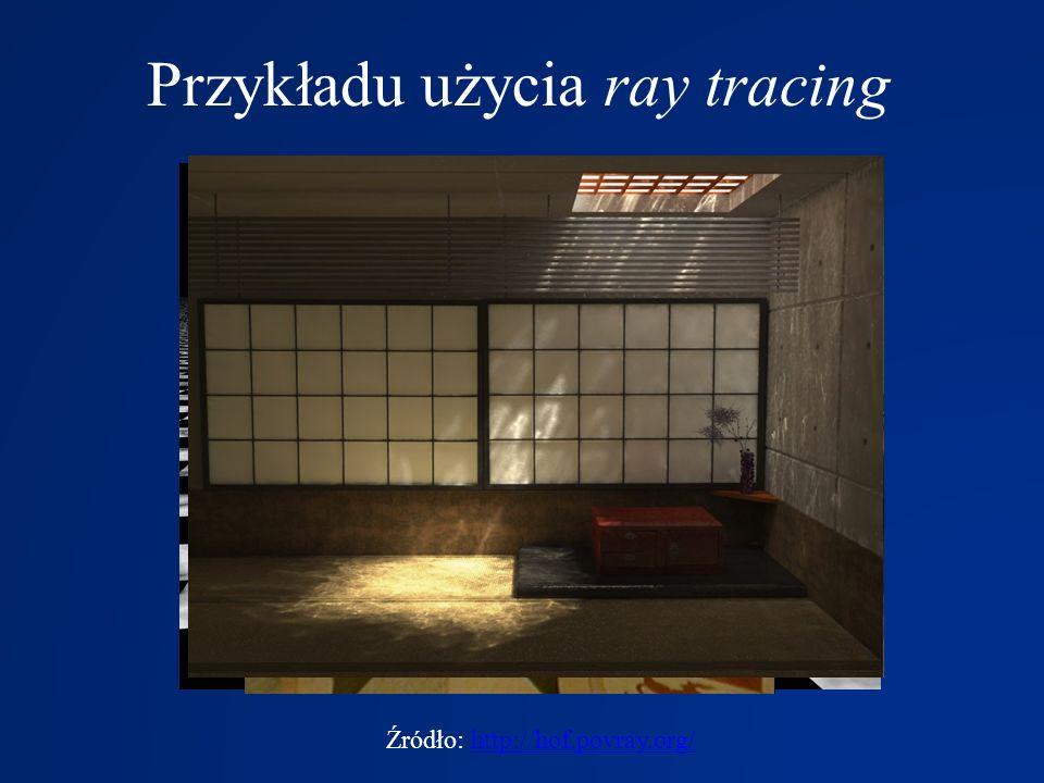 Przykładu użycia ray tracing Źródło: http://hof.povray.org/http://hof.povray.org/