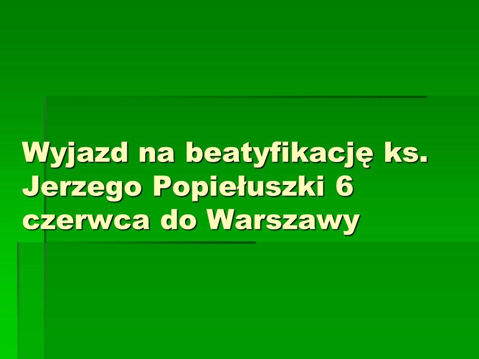 Wyjazd na beatyfikację ks. Jerzego Popiełuszki 6 czerwca do Warszawy