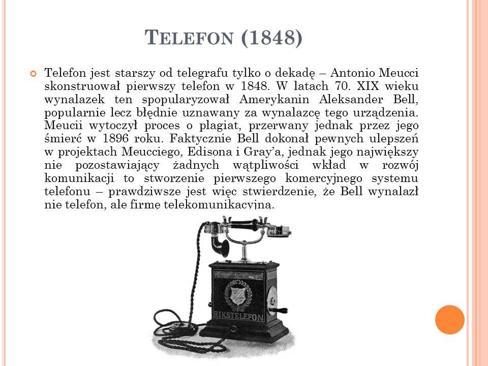 T ELEFON (1848) Telefon jest starszy od telegrafu tylko o dekadę – Antonio Meucci skonstruował pierwszy telefon w 1848.