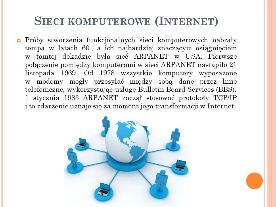 S IECI KOMPUTEROWE (I NTERNET ) Próby stworzenia funkcjonalnych sieci komputerowych nabrały tempa w latach 60., a ich najbardziej znaczącym osiągnięciem w tamtej dekadzie była sieć ARPANET w USA.