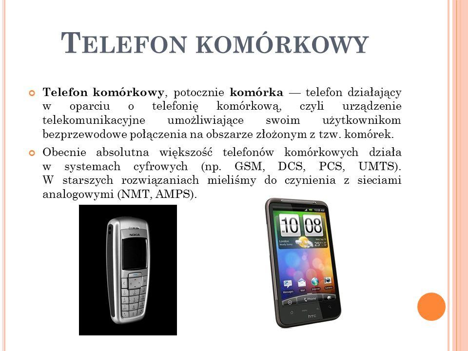 T ELEFON KOMÓRKOWY Telefon komórkowy, potocznie komórka — telefon działający w oparciu o telefonię komórkową, czyli urządzenie telekomunikacyjne umożliwiające swoim użytkownikom bezprzewodowe połączenia na obszarze złożonym z tzw.