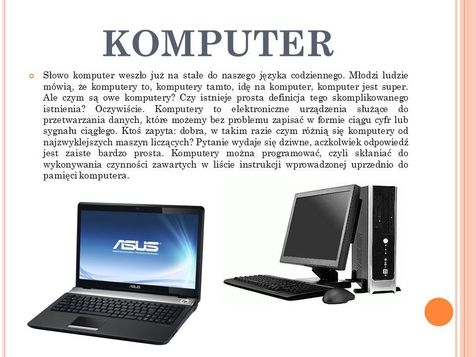 KOMPUTER Słowo komputer weszło już na stałe do naszego języka codziennego.
