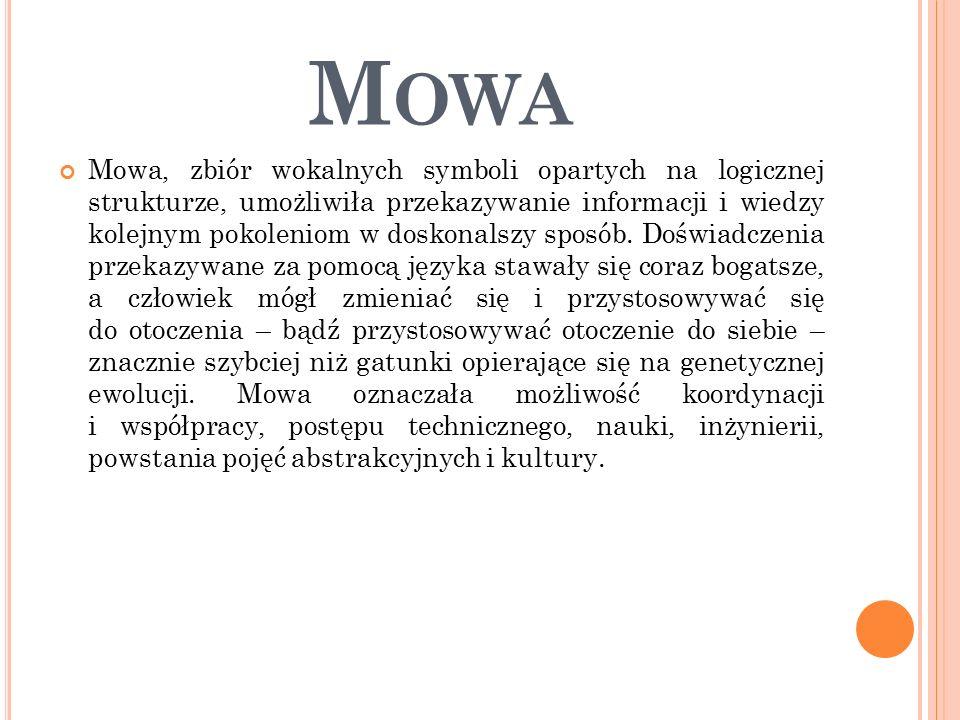 M OWA Mowa, zbiór wokalnych symboli opartych na logicznej strukturze, umożliwiła przekazywanie informacji i wiedzy kolejnym pokoleniom w doskonalszy sposób.