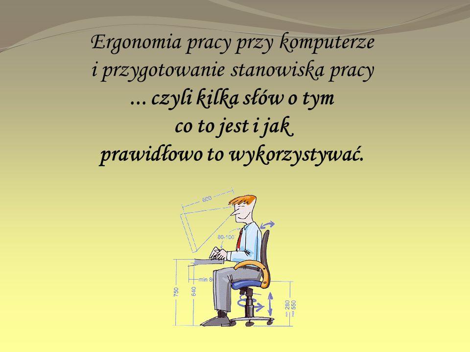 Ergonomia pracy przy komputerze i przygotowanie stanowiska pracy... czyli kilka słów o tym co to jest i jak prawidłowo to wykorzystywać.