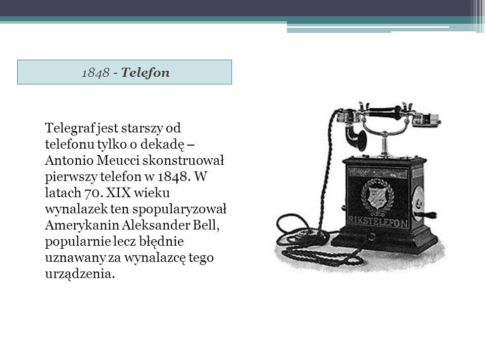 1848 - Telefon Telegraf jest starszy od telefonu tylko o dekadę – Antonio Meucci skonstruował pierwszy telefon w 1848.