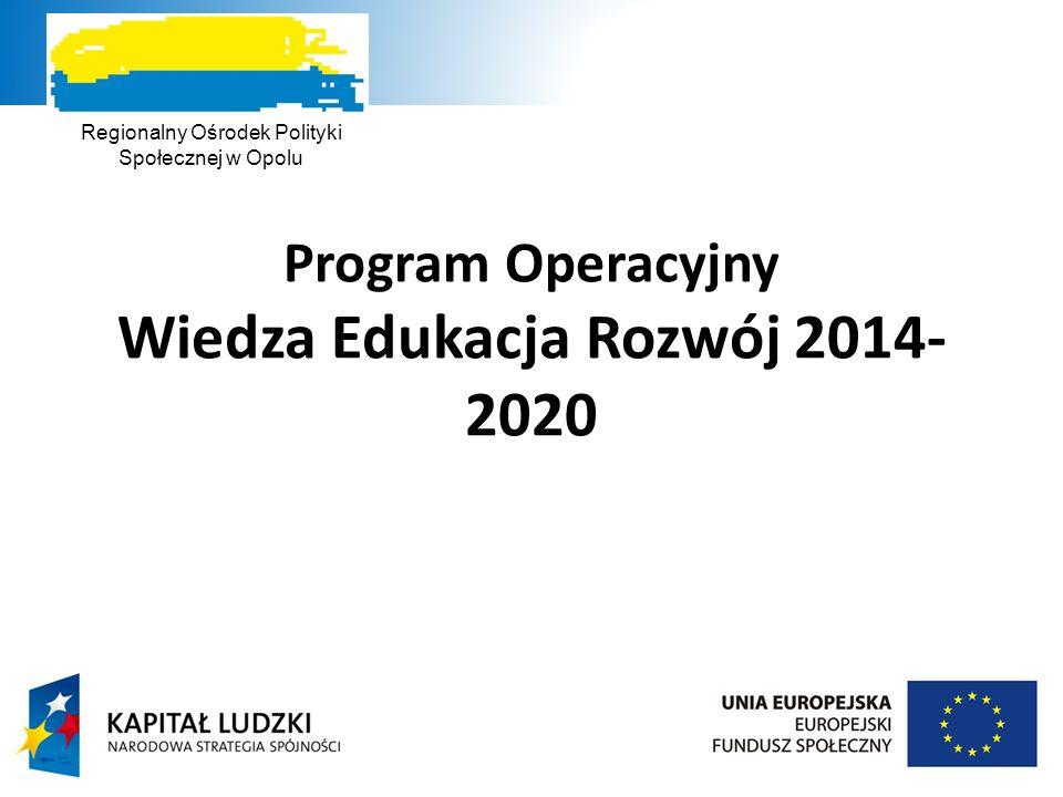 Program Operacyjny Wiedza Edukacja Rozwój 2014- 2020 Regionalny Ośrodek Polityki Społecznej w Opolu