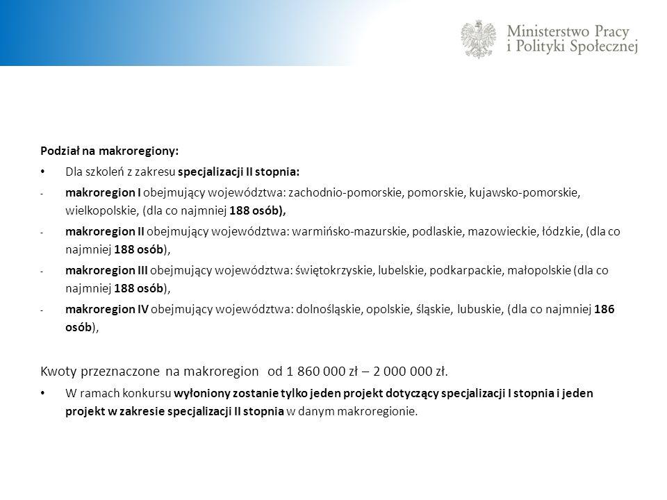 Podział na makroregiony: Dla szkoleń z zakresu specjalizacji II stopnia: - makroregion I obejmujący województwa: zachodnio-pomorskie, pomorskie, kujaw