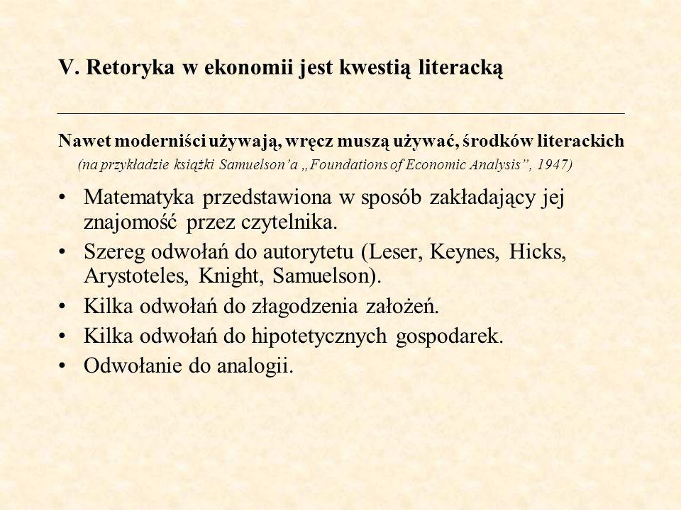 V. Retoryka w ekonomii jest kwestią literacką Matematyka przedstawiona w sposób zakładający jej znajomość przez czytelnika. Szereg odwołań do autoryte