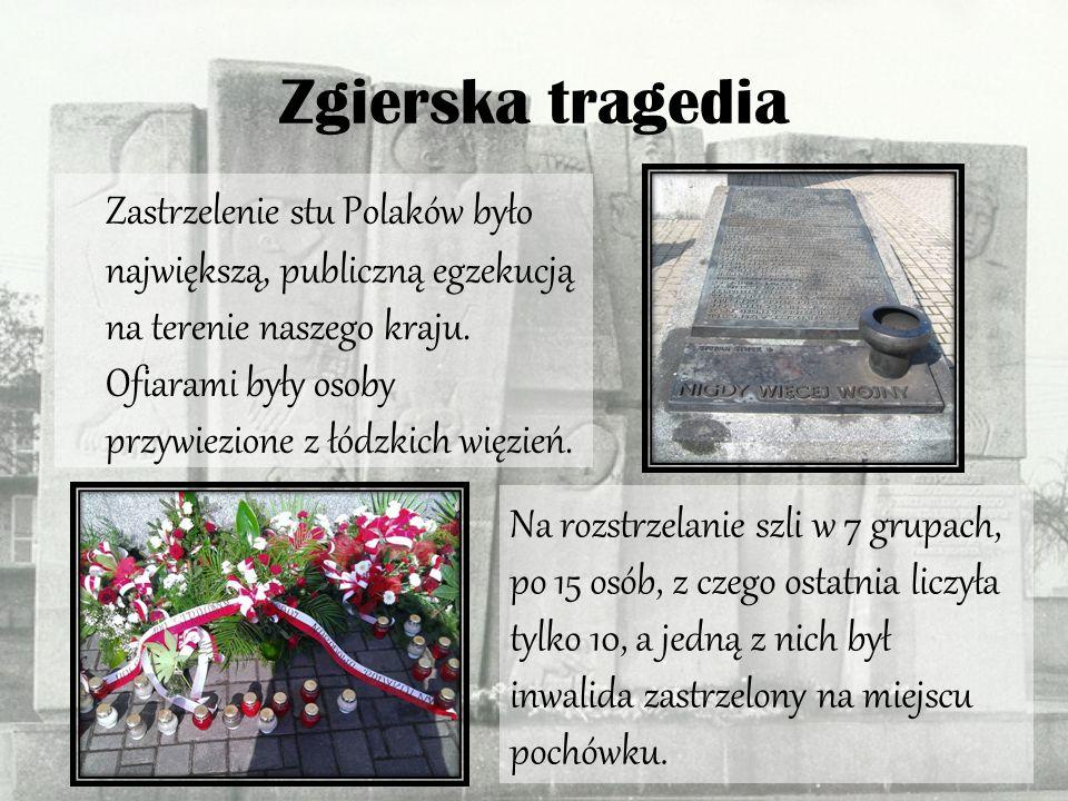 Egzekucja na terenie Zgierza Egzekucja była odwetem za zastrzelenie dwóch gestapowców, przez sierżanta Józefa Mierzyńskiego.
