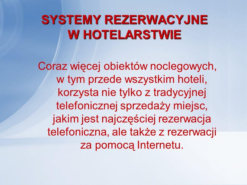 SYSTEMY REZERWACYJNE W HOTELARSTWIE Jest to skuteczny sposób na promocję swoich usług, adresowany do biur turystycznych oraz klientów indywidualnych na całym świecie.