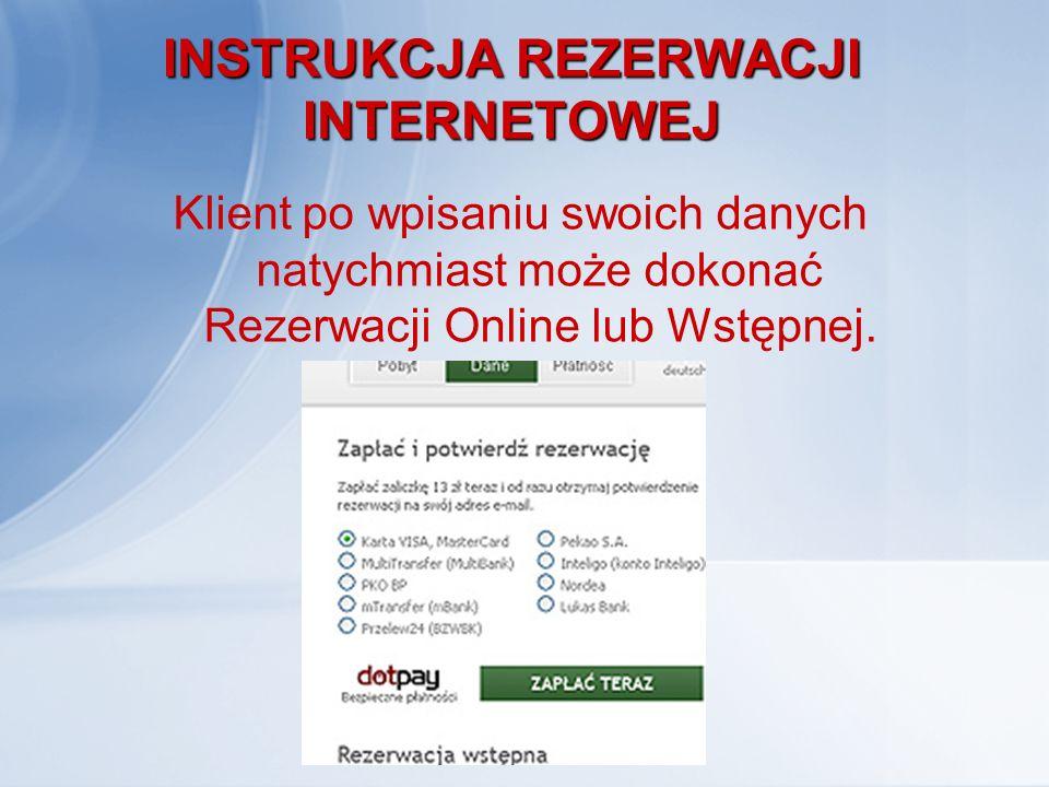 INSTRUKCJA REZERWACJI INTERNETOWEJ Klient po wpisaniu swoich danych natychmiast może dokonać Rezerwacji Online lub Wstępnej.