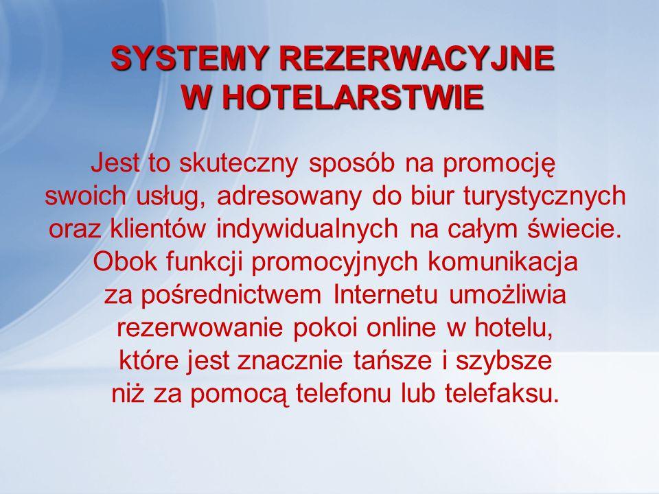 SYSTEMY REZERWACYJNE W HOTELARSTWIE Jest to skuteczny sposób na promocję swoich usług, adresowany do biur turystycznych oraz klientów indywidualnych n