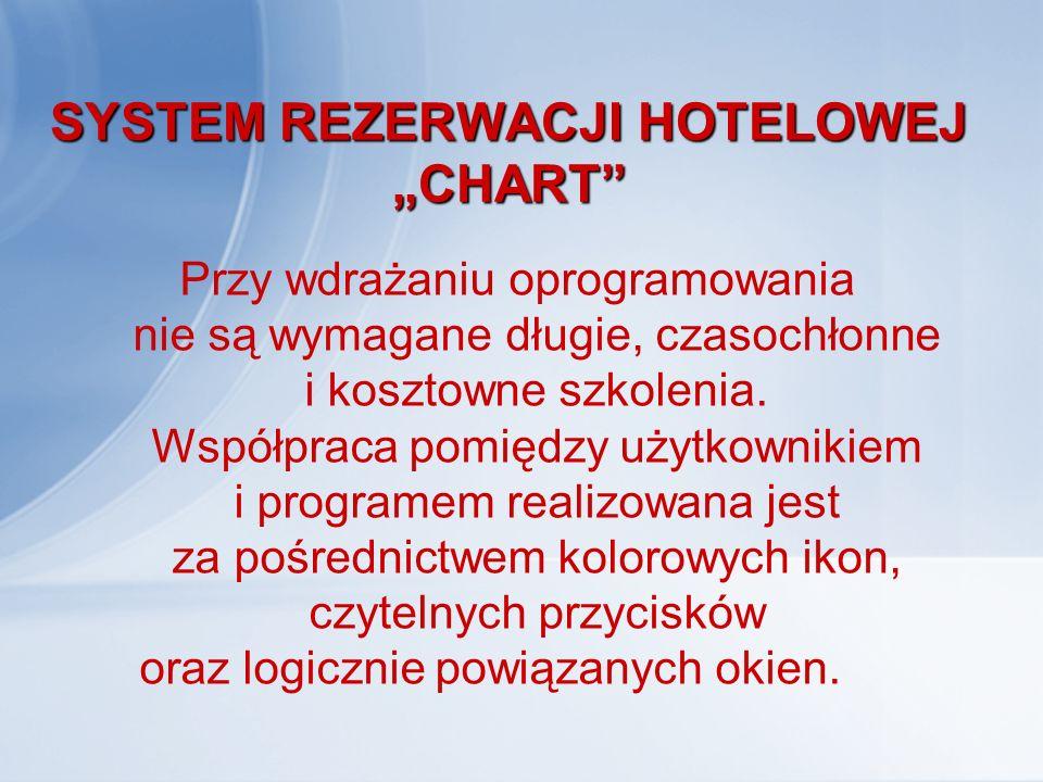 """SYSTEM REZERWACJI HOTELOWEJ """"CHART System może pracować w lokalnej sieci komputerowej i być użytkowany jednocześnie przez wielu operatorów: recepcjonistów, kadrę managerską, księgowość, dział marketingu."""