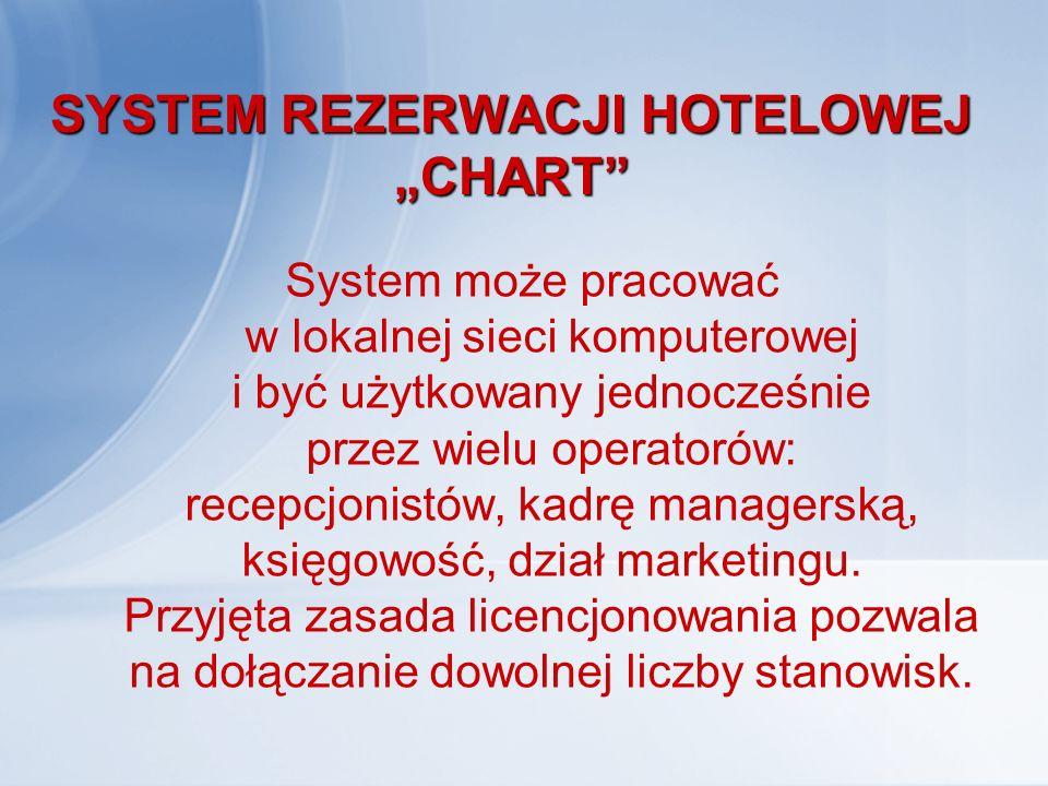 """SYSTEM REZERWACJI HOTELOWEJ """"CHART"""" System może pracować w lokalnej sieci komputerowej i być użytkowany jednocześnie przez wielu operatorów: recepcjon"""