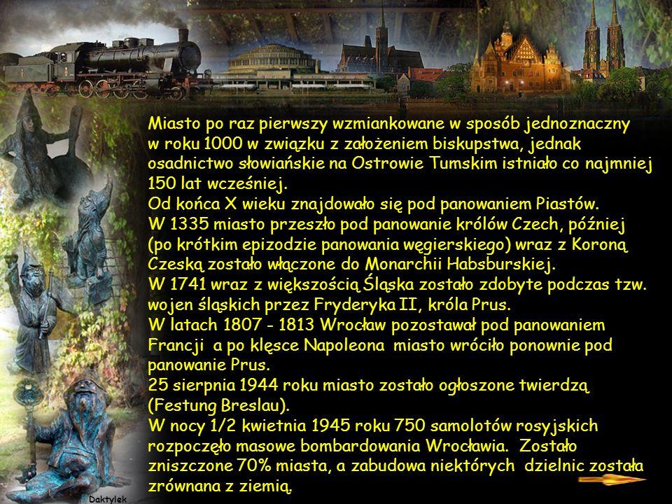 Wrocław to miasto z ponad 1000 letnią tradycją. Jest jednym z najstarszych i najpiękniejszych miast w Polsce. Położone u podnóża Sudetów, w Pradolinie