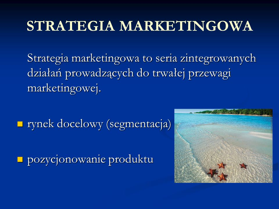 STRATEGIA MARKETINGOWA Strategia marketingowa to seria zintegrowanych działań prowadzących do trwałej przewagi marketingowej.