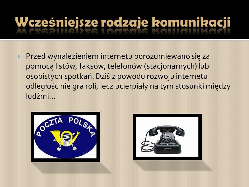  Przed wynalezieniem internetu porozumiewano się za pomocą listów, faksów, telefonów (stacjonarnych) lub osobistych spotkań.