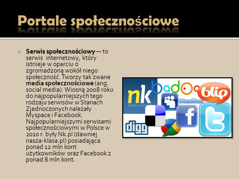 Serwis społecznościowy  Serwis społecznościowy — to serwis internetowy, który istnieje w oparciu o zgromadzoną wokół niego społeczność.