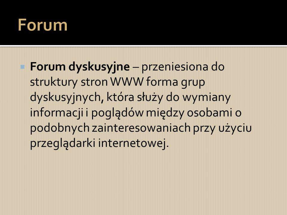  Forum dyskusyjne – przeniesiona do struktury stron WWW forma grup dyskusyjnych, która służy do wymiany informacji i poglądów między osobami o podobnych zainteresowaniach przy użyciu przeglądarki internetowej.