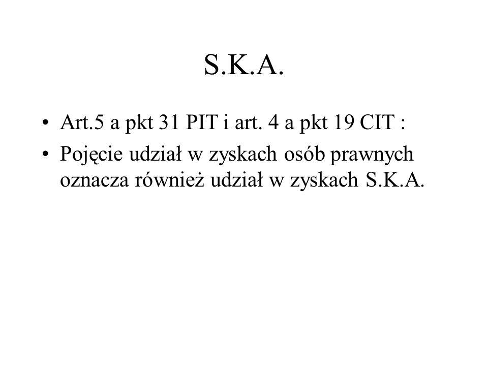S.K.A. Art.5 a pkt 31 PIT i art. 4 a pkt 19 CIT : Pojęcie udział w zyskach osób prawnych oznacza również udział w zyskach S.K.A.