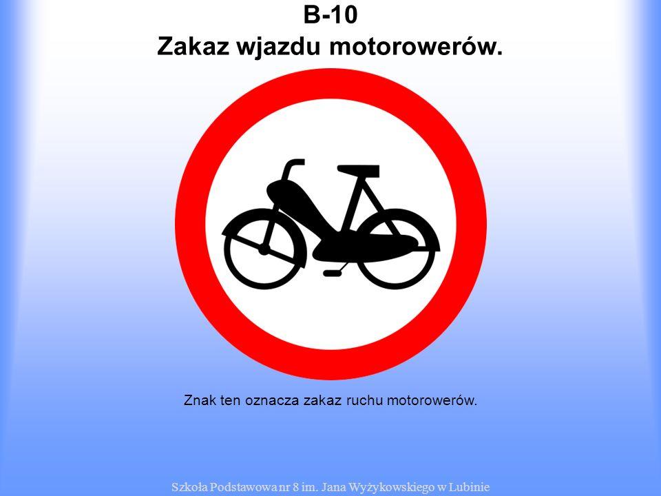Szkoła Podstawowa nr 8 im. Jana Wyżykowskiego w Lubinie B-10 Znak ten oznacza zakaz ruchu motorowerów. Zakaz wjazdu motorowerów.