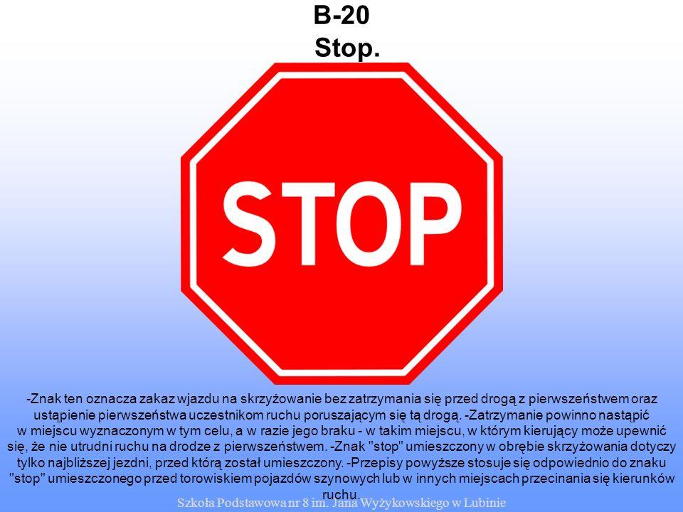 Szkoła Podstawowa nr 8 im. Jana Wyżykowskiego w Lubinie B-20 -Znak ten oznacza zakaz wjazdu na skrzyżowanie bez zatrzymania się przed drogą z pierwsze